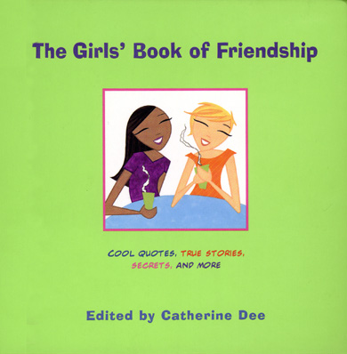 The Girls' Book of Friendship Cool Quotes, True Stories, Secrets, and More
